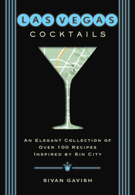Las Vegas Cocktails (Over 100 Recipes Inspired by Sin City) by Sivan Gavish, 9781604339574