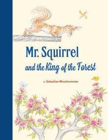 Mr. Squirrel and the King of the Forest by Sebastian Meschenmoser, 9780735843424