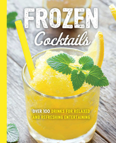 Frozen Cocktails (Over 100 Drinks for Relaxed and Refreshing Entertaining) by Cider Mill Press, 9781604338553