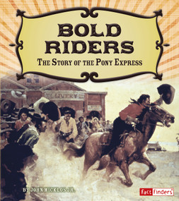 Bold Riders (The Story of the Pony Express) - 9781491449103 by John Micklos Jr., 9781491449103