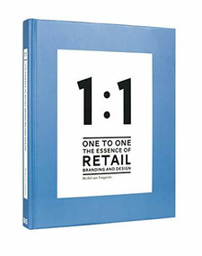 1 to 1: The Essence of Retail Branding and Design by Michel van Tongeren, SVT Branding + Design Group, 9789063692643