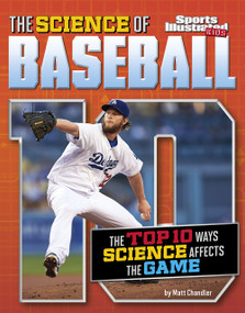 The Science of Baseball (The Top Ten Ways Science Affects the Game) - 9781491485989 by Matt Chandler, 9781491485989