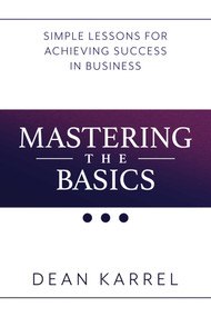 Mastering the Basics (Simple Lessons for Achieving Success in Business) by Dean Karrel, 9781642932096