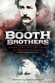 The Booth Brothers (Drama, Fame, and the Death of President Lincoln) - 9781515773399 by Rebecca Langston-George, 9781515773399