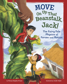 Move On Up That Beanstalk, Jack! (The Fairy-Tale Physics of Forces and Motion) - 9781515828983 by Jomike Tejido, Thomas Kingsley Troupe, 9781515828983