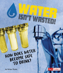Water Isn't Wasted! (How Does Water Become Safe to Drink?) - 9781543531169 by Riley Flynn, 9781543531169