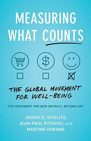 Measuring What Counts (The Global Movement for Well-Being) by Joseph E. Stiglitz, Jean-Paul Fitoussi, Martine Durand, 9781620975695