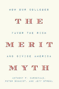 The Merit Myth (How Our Colleges Favor the Rich and Divide America) by Anthony P. Carnevale, Peter Schmidt, Jeff Strohl, 9781620974865