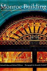 The Monroe Building (A Chicago Masterpiece Rediscovered) by Richard Cahan, Michael Williams, Alexander Vertikoff, Jennifer Pritzker, 9780692258965