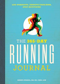 The 365-Day Running Journal (Log Workouts, Improve Your Runs, Stay Motivated) by MS LDN Marni Sumbal, MS, 9781641527613
