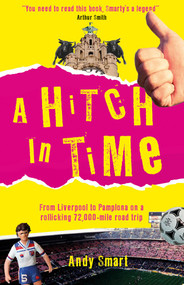 A Hitch In Time (From Liverpool to Pamplona on a 72,000-Mile Road Trip) by Andy Smart, 9780749581893