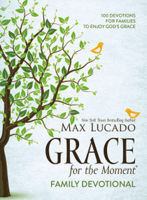 Grace for the Moment Family Devotional (100 Devotions for Families to Enjoy God's Grace) by Max Lucado, 9781400211883