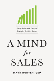A Mind for Sales (Daily Habits and Practical Strategies for Sales Success) by CSP Hunter, Mark, 9781400215676