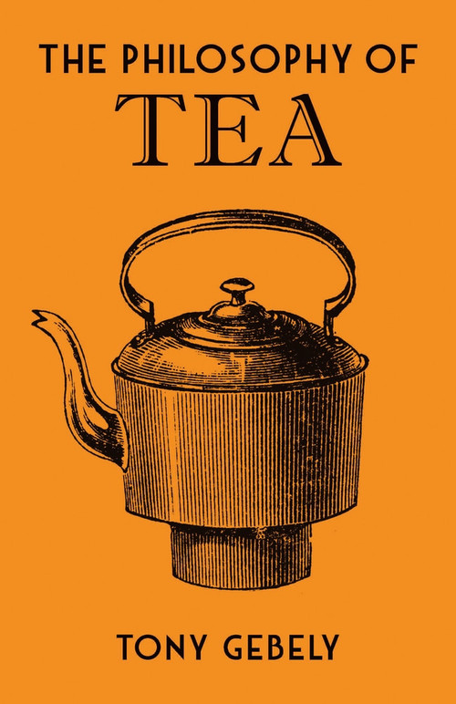 The Philosophy of Tea by Tony Gebely, 9780712352598