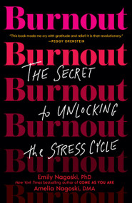 Burnout (The Secret to Unlocking the Stress Cycle) - 9781984818324 by Emily Nagoski, PhD, Amelia Nagoski, DMA, 9781984818324