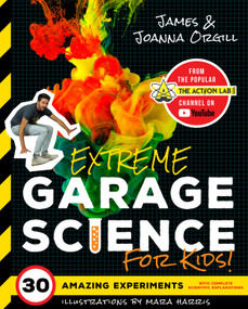 Extreme Garage Science for Kids! by James Orgill, Joanna Orgill, Mara Harris, 9781641701204