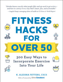 Fitness Hacks for over 50 (300 Easy Ways to Incorporate Exercise Into Your Life) by K. Aleisha Fetters, 9781507212783