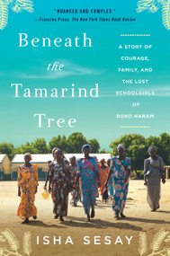Beneath the Tamarind Tree (A Story of Courage, Family, and the Lost Schoolgirls of Boko Haram) - 9780062686619 by Isha Sesay, 9780062686619