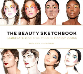The Beauty Sketchbook (Guided Sketchbook) (Illustrate Your Own Modern Makeup Looks) by Robin Black, Regina Yazdi, 9781419741395
