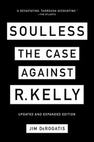 Soulless (The Case Against R. Kelly) - 9781419743047 by Jim DeRogatis, 9781419743047