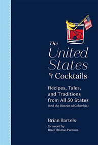 The United States of Cocktails (Recipes, Tales, and Traditions from All 50 States (and the District of Columbia)) by Brian Bartels, Brad Thomas Parsons, 9781419742873