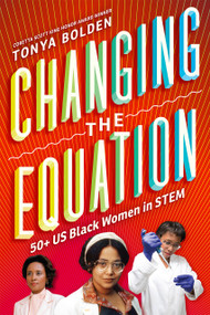Changing the Equation (50+ US Black Women in STEM) by Tonya Bolden, 9781419707346
