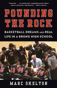 Pounding the Rock (Basketball Dreams and Real Life in a Bronx High School) - 9780525434023 by Marc Skelton, 9780525434023