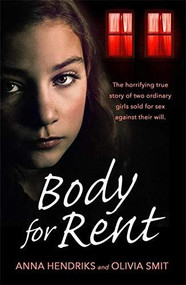 Body for Rent (The terrifying true story of two ordinary girls sold for sex against their will) by Anna Hendriks, Olivia Smit, 9781409192749