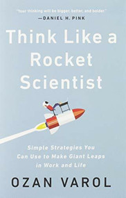 Think Like a Rocket Scientist (Simple Strategies You Can Use to Make Giant Leaps in Work and Life) by Ozan Varol, 9781541762596