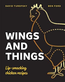 Wings and Things (Sticky, Crispy, Saucy, Lip-Smacking Chicken Recipes) by Ben Ford, David Turofsky, 9781787135000