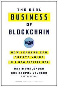 The Real Business of Blockchain (How Leaders Can Create Value in a New Digital Age) by David Furlonger, Christophe Uzureau, 9781633698048
