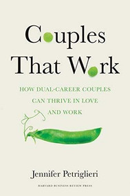 Couples That Work (How Dual-Career Couples Can Thrive in Love and Work) by Jennifer Petriglieri, 9781633697249
