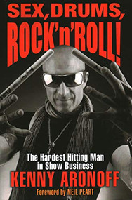 Sex, Drums, Rock 'n' Roll! (The Hardest Hitting Man in Show Business) by Kenny Aronoff, 9781493051625