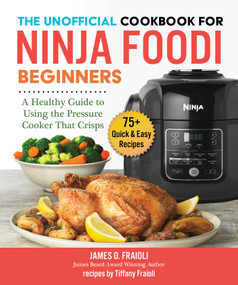 The Unofficial Cookbook for Ninja Foodi Beginners (A Healthy Guide to Using the Pressure Cooker That Crisps) by James O. Fraioli, Tiffany Fraioli, 9781510755482
