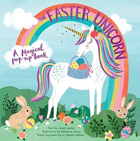 The Easter Unicorn (A Magical Pop-Up Book) by Janet Lawler, Rebecca Jones, Renee Jablow, 9781623486570