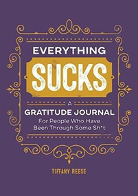 Everything Sucks (A Gratitude Journal For People Who Have Been Through Some Sh*t) by Tiffany Reese, 9781641528993