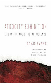 Atrocity Exhibition (Life in the Age of Total Violence) by Brad Evans, Giroux Henry, Brand Russell, 9781940660462