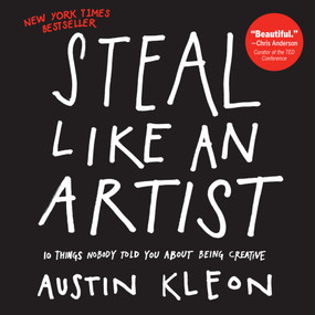 Steal Like an Artist (10 Things Nobody Told You About Being Creative) by Austin Kleon, 9780761169253