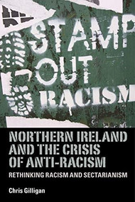 Northern Ireland and the crisis of anti-racism (Rethinking racism and sectarianism) - 9780719086526 by Chris Gilligan, 9780719086526