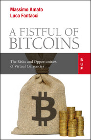 A Fistful of Bitcoins (The Risks and Opportunities of Virtual Currencies) by Massimo Amato, Luca Fantacci, 9788831322003