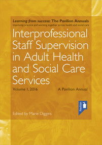 Interprofessional Staff Supervision in Adult Health and Social Care Services Volume 1 (A Pavilion Annual 2016) by Lisa Bostock, 9781910366660