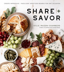 Share + Savor (Create Impressive + Indulgent Appetizer Boards for Any Occasion) by Kylie Mazon-Chambers, 9781645670131