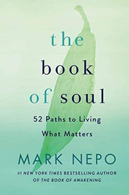 The Book of Soul (52 Paths to Living What Matters) by Mark Nepo, 9781250262967