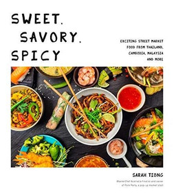 Sweet, Savory, Spicy (Exciting Street Market Food from Thailand, Cambodia, Malaysia and More) by Sarah Tiong, 9781645670469