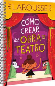 Cómo crear una obra de teatro by Ediciones Larousse, 9786072121416