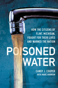 Poisoned Water (How the Citizens of Flint, Michigan, Fought for Their Lives and Warned the Nation) by Candy J Cooper, Marc Aronson, 9781547602322