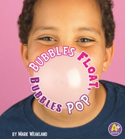Bubbles Float, Bubbles Pop by Mark Weakland, 9781429661416