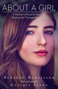 About a Girl (A Mother's Powerful Story of Raising her Transgender Child) by Rebekah Robertson, 9780143785156