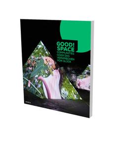 Good Space (Communities of the Promise of Hapiness. A catalog by Villa Merkel Esslingen) by Andreas Baur, Julia Herrmann, Johannes Kaufmann, 9783864422768