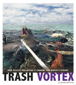 Trash Vortex (How Plastic Pollution Is Choking the World's Oceans) - 9780756557492 by Danielle Smith-Llera, 9780756557492